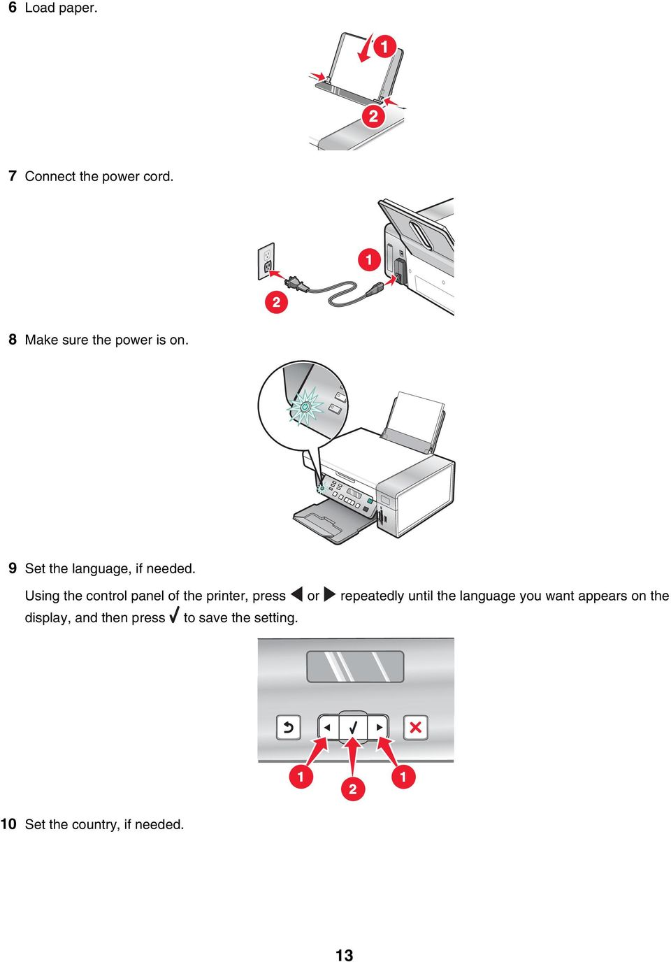 Using the control panel of the printer, press or repeatedly until the