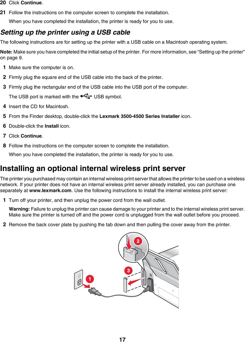 Note: Make sure you have completed the initial setup of the printer. For more information, see Setting up the printer on page 9. 1 Make sure the computer is on.