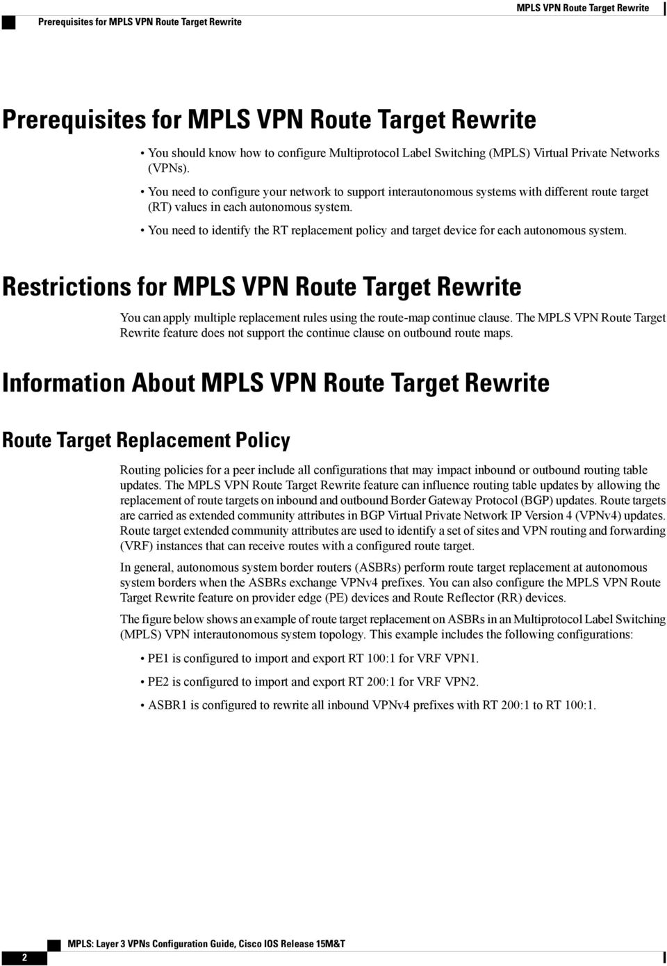 multiple replacement rules using the route-map continue clause The MPLS VPN Route Target Rewrite feature does not support the continue clause on outbound route maps Information About Route Target