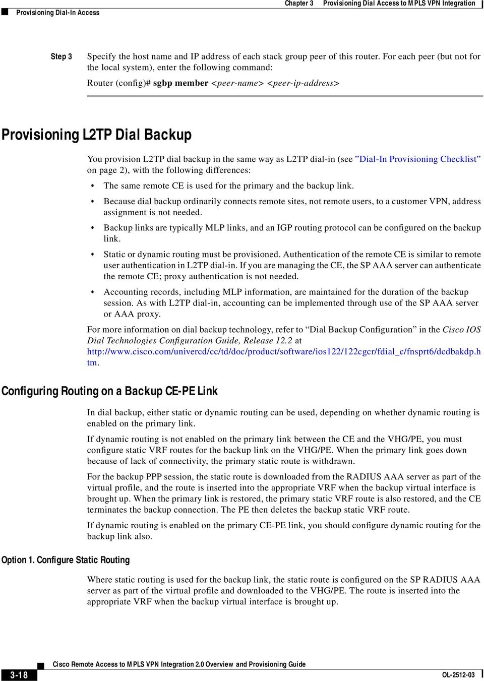 the same way as L2TP dial-in (see Dial-In Provisioning Checklist on page 2), with the following differences: The same remote CE is used for the primary and the backup link.