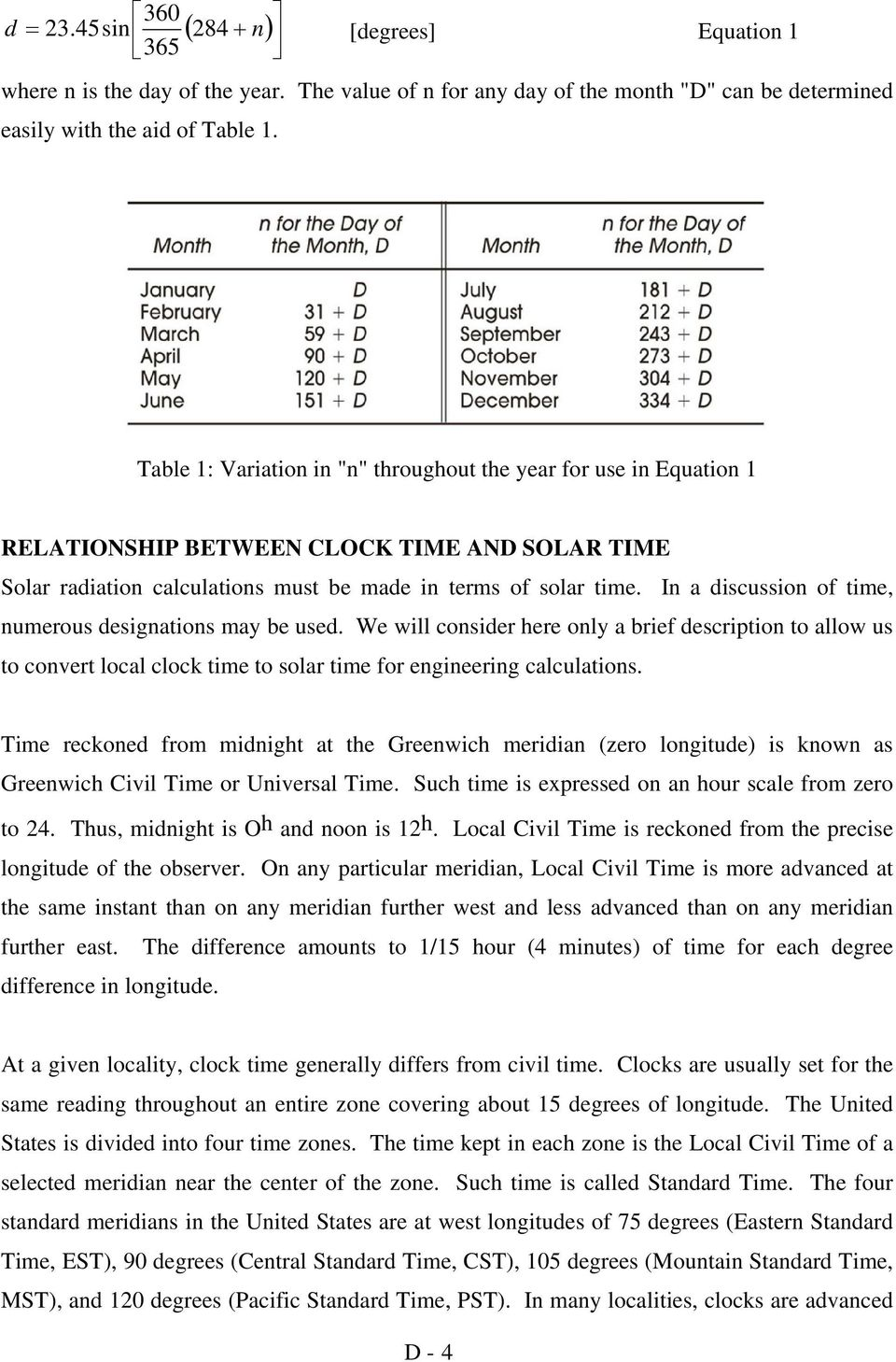 In a discussion of time, numerous designations may be used. We will consider here only a brief description to allow us to convert local clock time to solar time for engineering calculations.