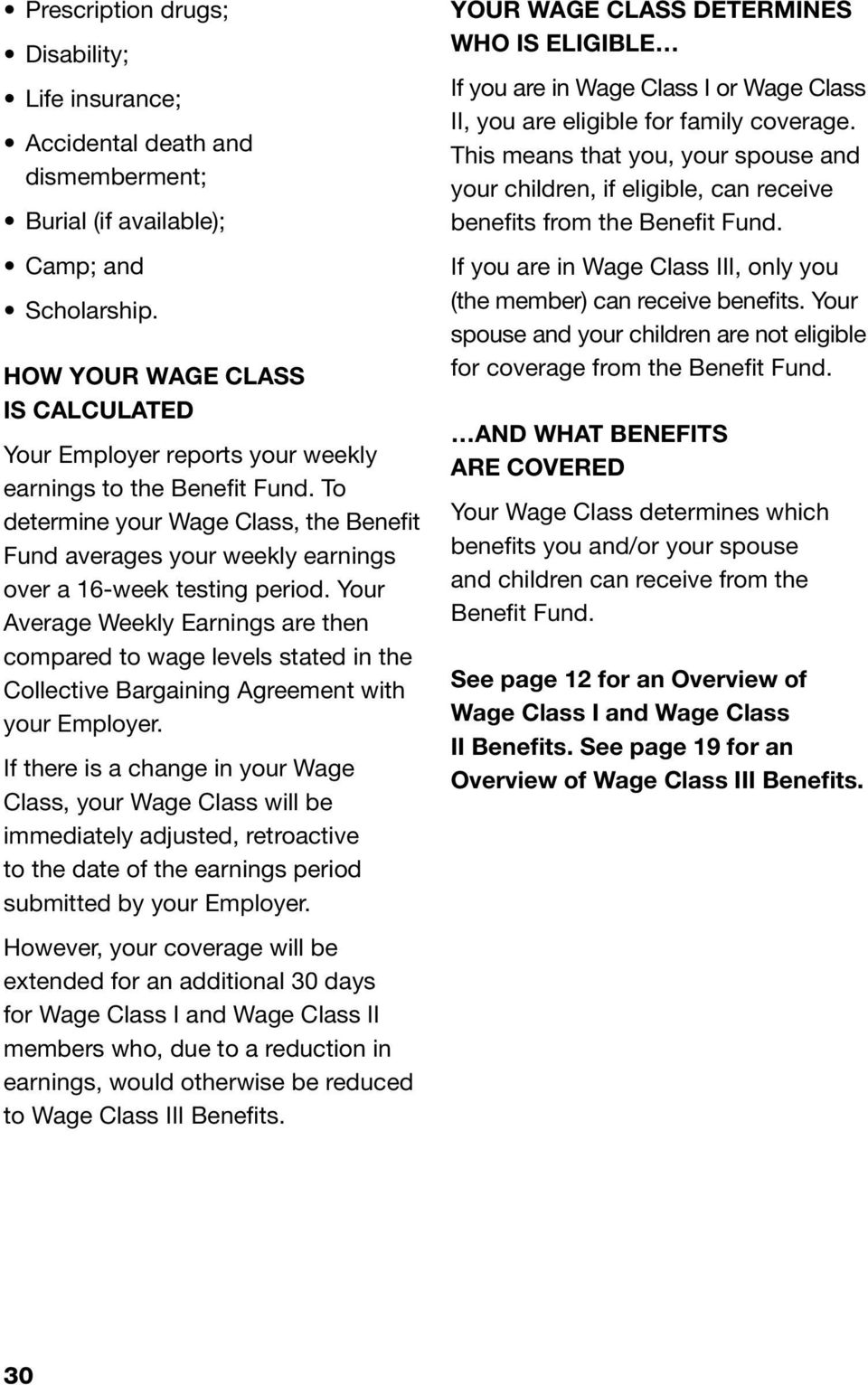 To determine your Wage Class, the Benefit Fund averages your weekly earnings over a 16-week testing period.