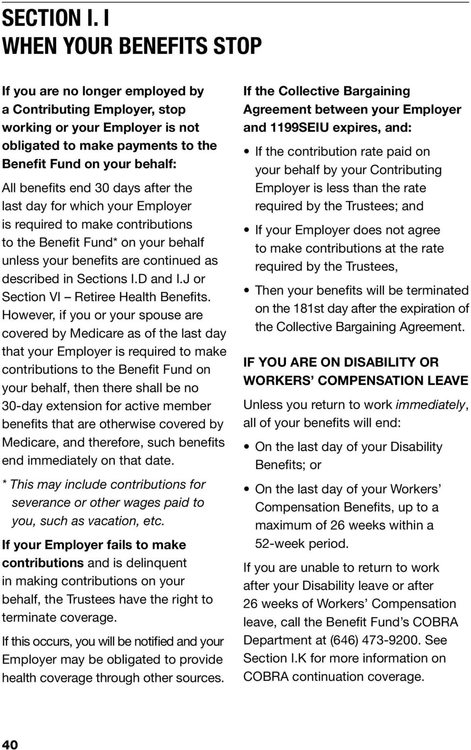 end 30 days after the last day for which your Employer is required to make contributions to the Benefit Fund* on your behalf unless your benefits are continued as described in Sections I.D and I.