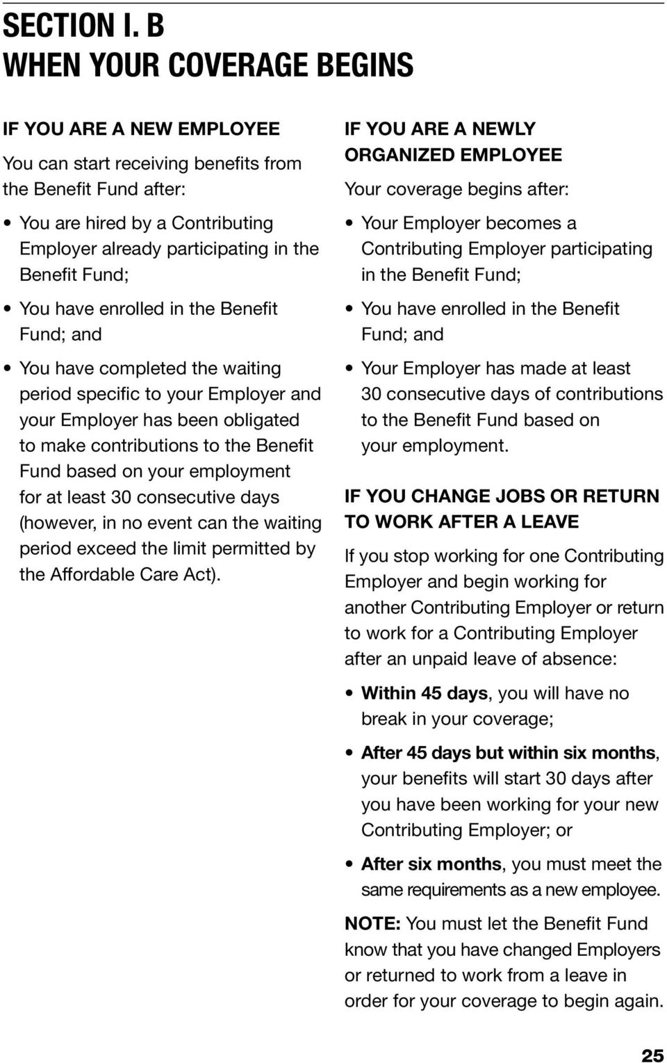 You have enrolled in the Benefit Fund; and You have completed the waiting period specific to your Employer and your Employer has been obligated to make contributions to the Benefit Fund based on your