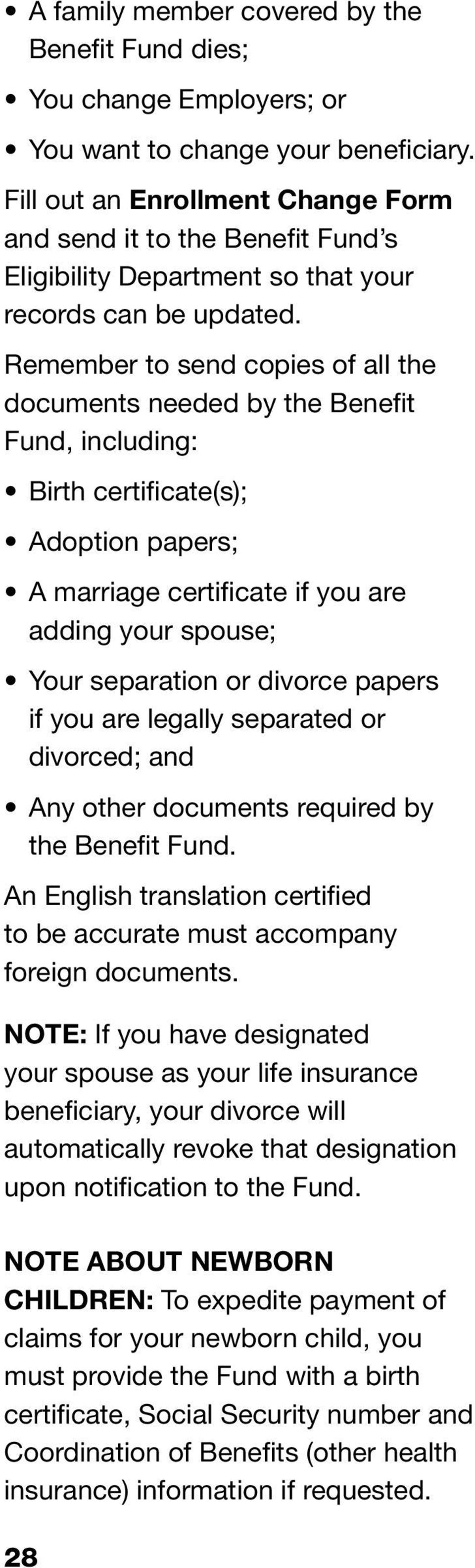 Remember to send copies of all the documents needed by the Benefit Fund, including: Birth certificate(s); Adoption papers; A marriage certificate if you are adding your spouse; Your separation or
