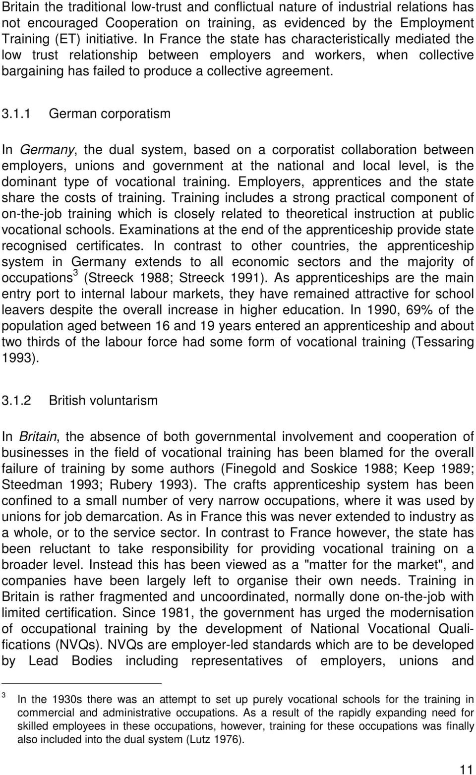 1 German corporatism In Germany, the dual system, based on a corporatist collaboration between employers, unions and government at the national and local level, is the dominant type of vocational