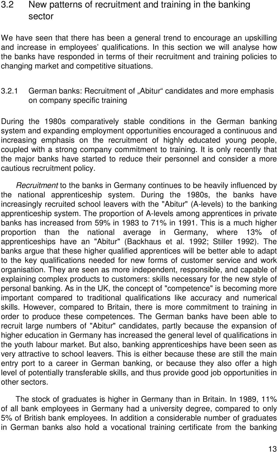 1 German banks: Recruitment of Abitur candidates and more emphasis on company specific training During the 1980s comparatively stable conditions in the German banking system and expanding employment