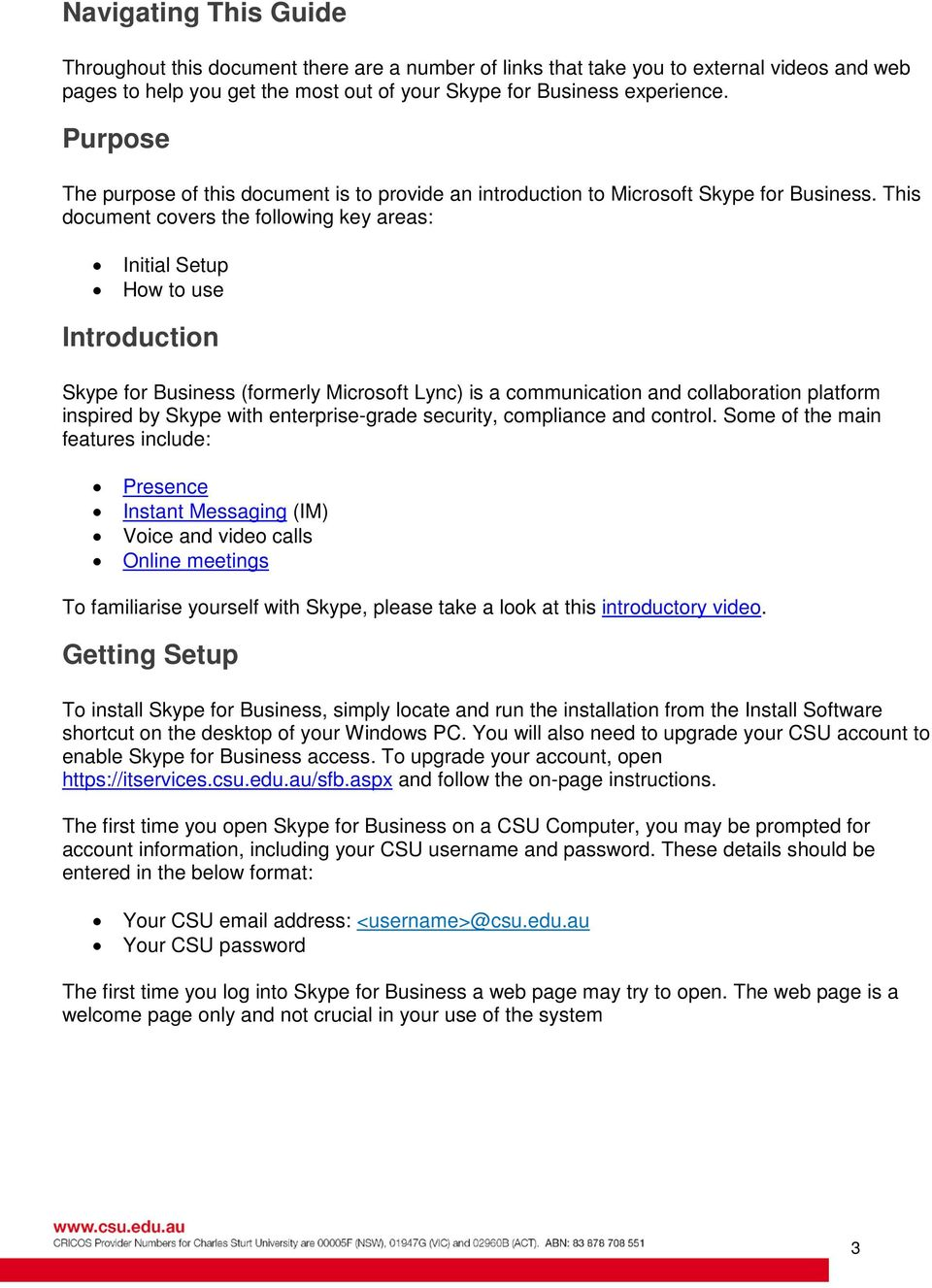 This document covers the following key areas: Initial Setup How to use Introduction Skype for Business (formerly Microsoft Lync) is a communication and collaboration platform inspired by Skype with