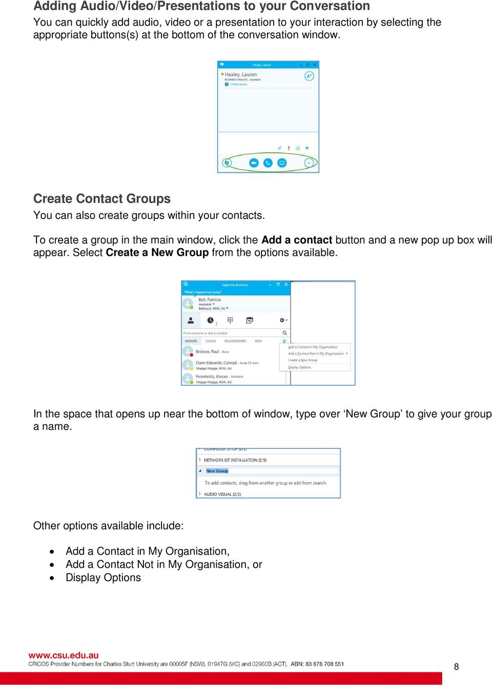 To create a group in the main window, click the Add a contact button and a new pop up box will appear. Select Create a New Group from the options available.