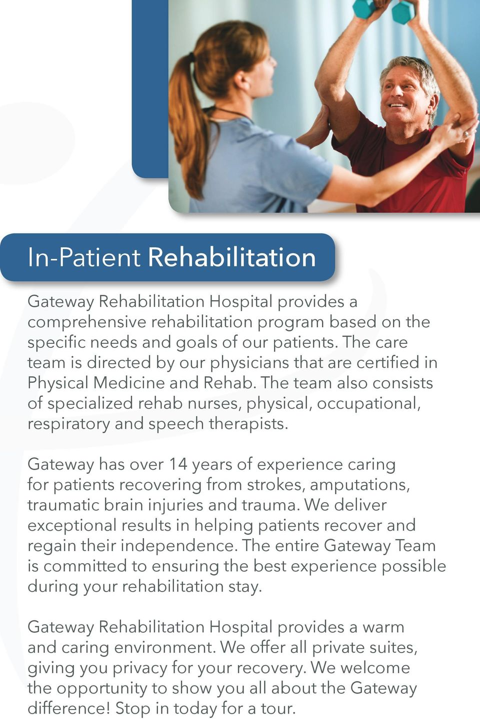 The team also consists of specialized rehab nurses, physical, occupational, respiratory and speech therapists.