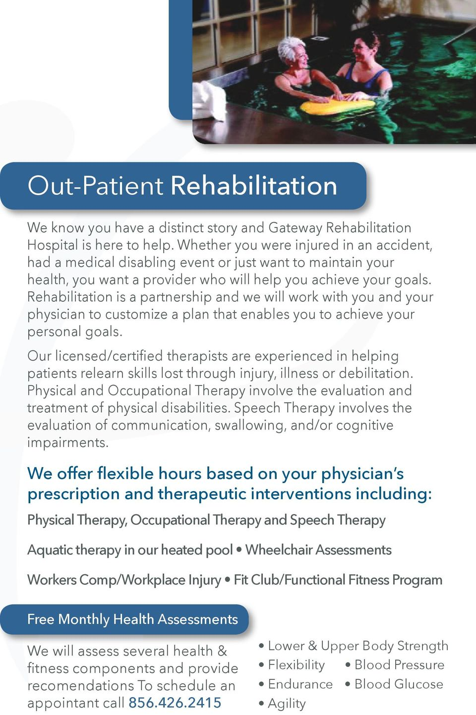 Rehabilitation is a partnership and we will work with you and your physician to customize a plan that enables you to achieve your personal goals.