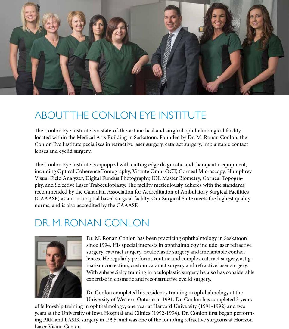 The Conlon Eye Institute is equipped with cutting edge diagnostic and therapeutic equipment, including Optical Coherence Tomography, Visante Omni OCT, Corneal Microscopy, Humphrey Visual Field