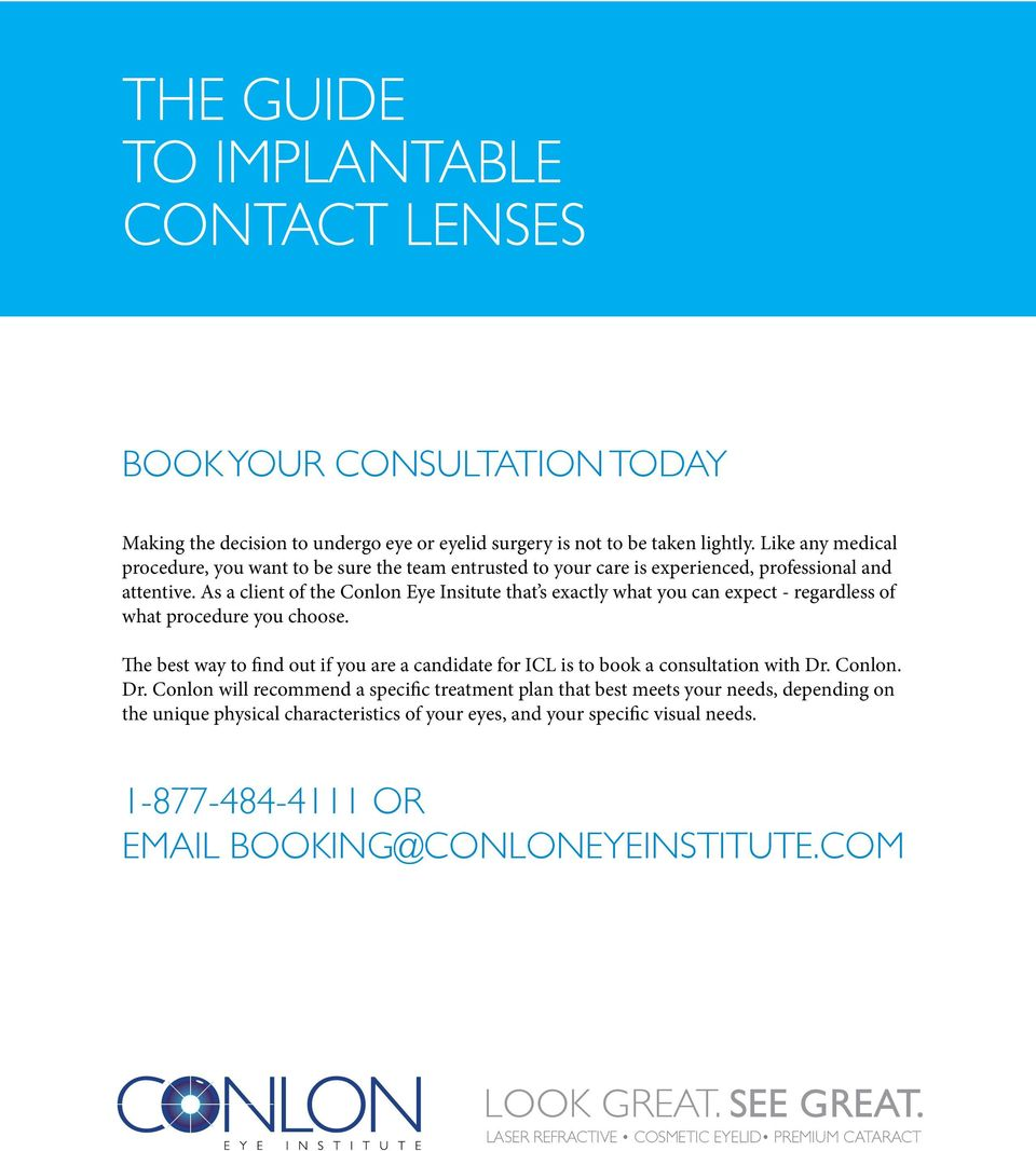As a client of the Conlon Eye Insitute that s exactly what you can expect - regardless of what procedure you choose.