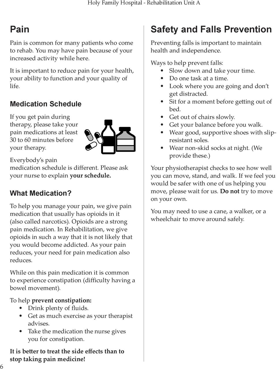 Medication Schedule If you get pain during therapy, please take your pain medications at least 30 to 60 minutes before your therapy. Everybody s pain medication schedule is different.