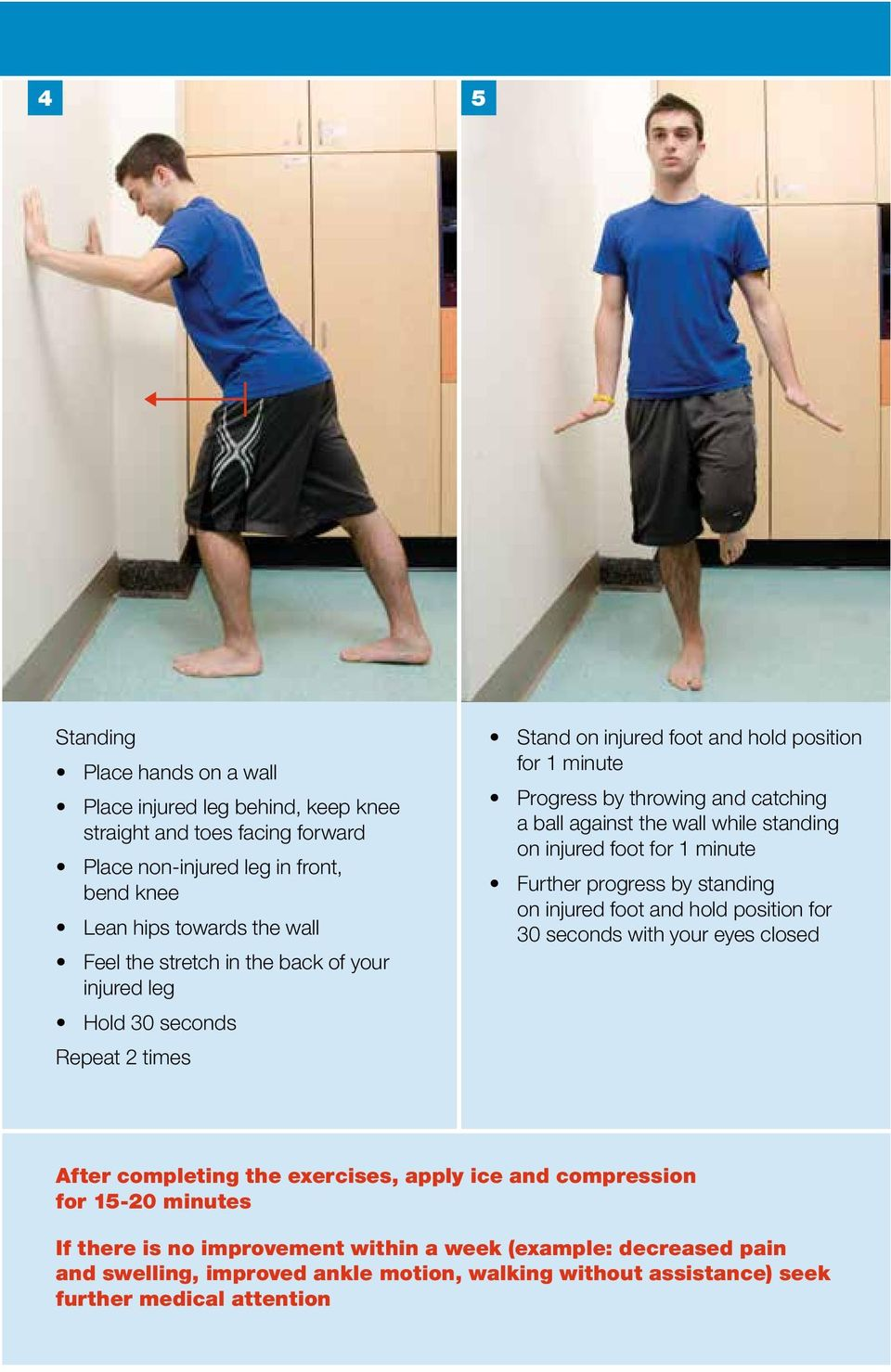 while standing on injured foot for 1 minute Further progress by standing on injured foot and hold position for 30 seconds with your eyes closed After completing the exercises, apply ice