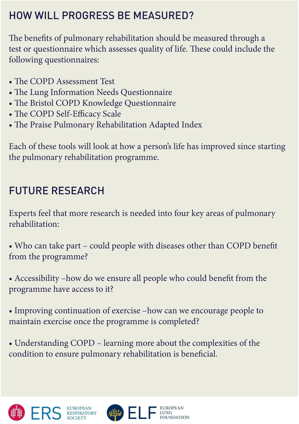 Pulmonary Rehabilitation Adapted Index Each of these tools will look at how a person s life has improved since starting the pulmonary rehabilitation programme.