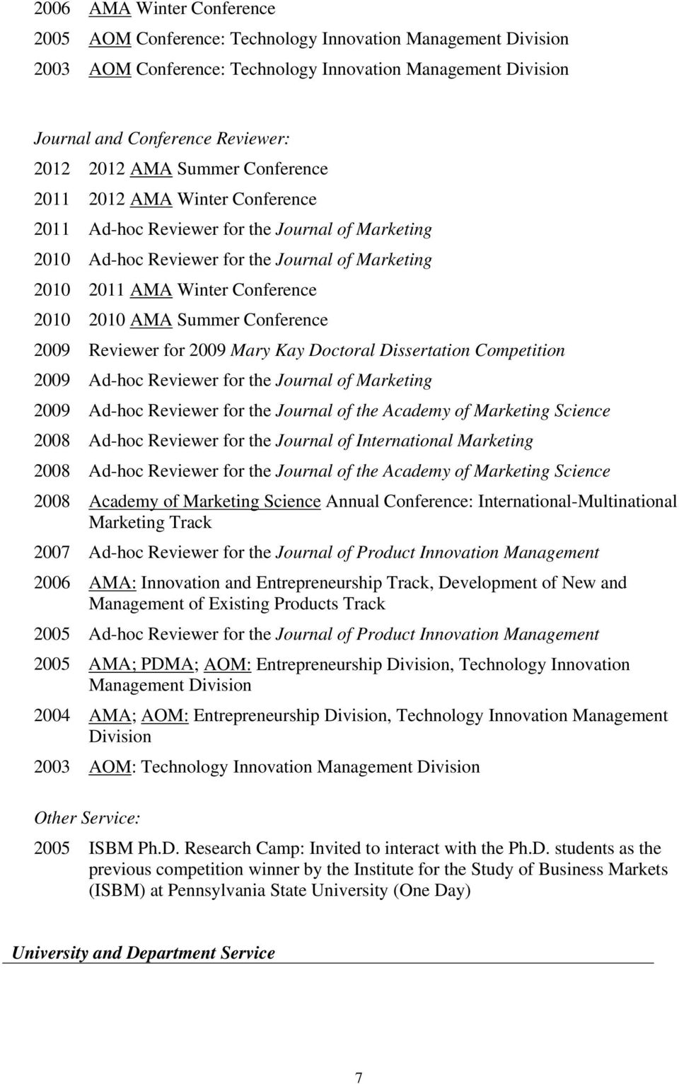 Summer Conference 2009 Reviewer for 2009 Mary Kay Doctoral Dissertation Competition 2009 Ad-hoc Reviewer for the Journal of Marketing 2009 Ad-hoc Reviewer for the Journal of the Academy of Marketing