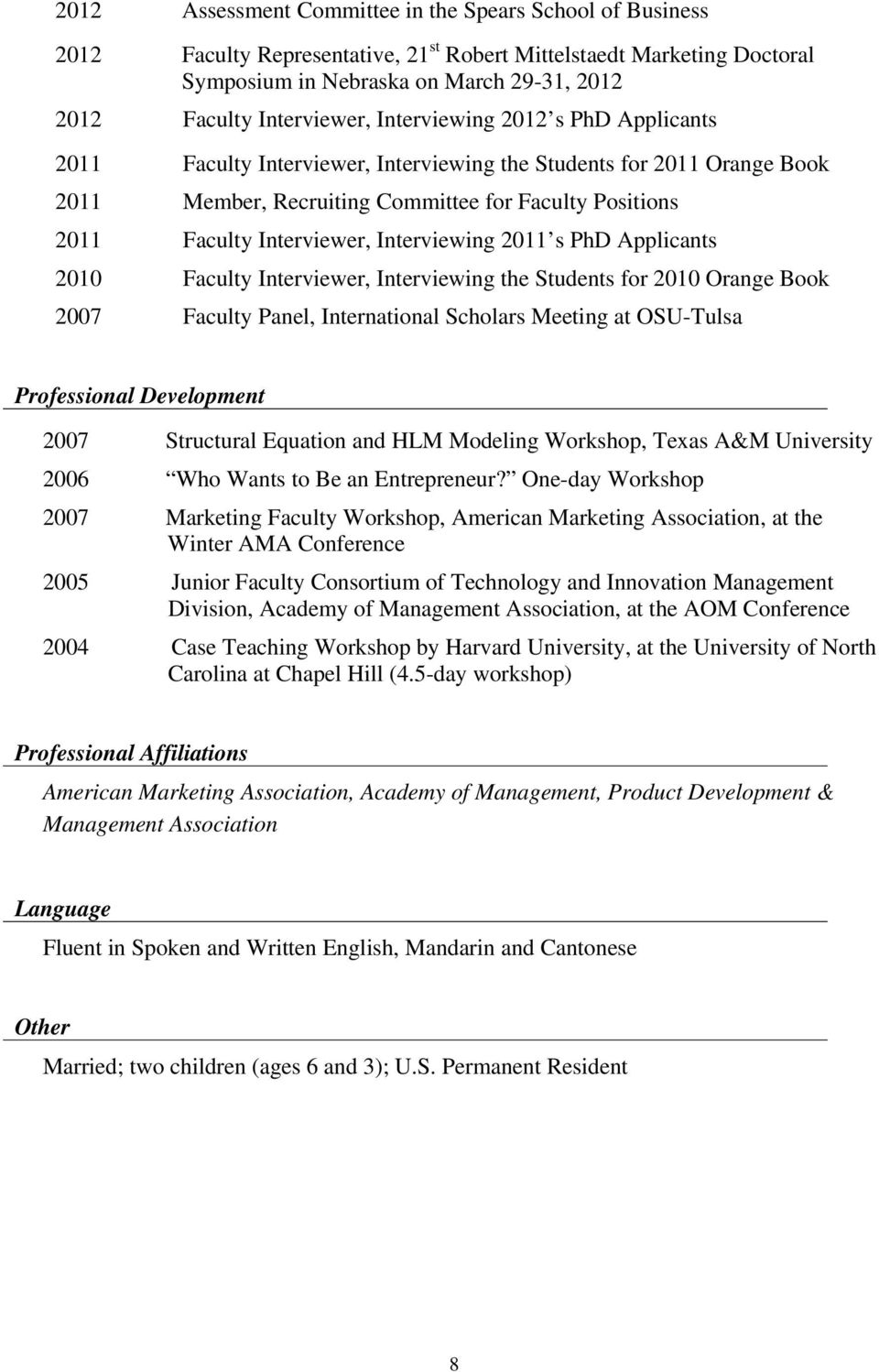 Interviewer, Interviewing 2011 s PhD Applicants 2010 Faculty Interviewer, Interviewing the Students for 2010 Orange Book 2007 Faculty Panel, International Scholars Meeting at OSU-Tulsa Professional