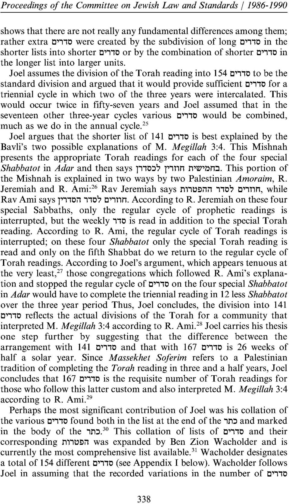 Joel assumes the division of the Torah reading into 154 C',10 to be the standard division and argued that it would provide sufficient C',10 for a triennial cycle in which two of the three years were