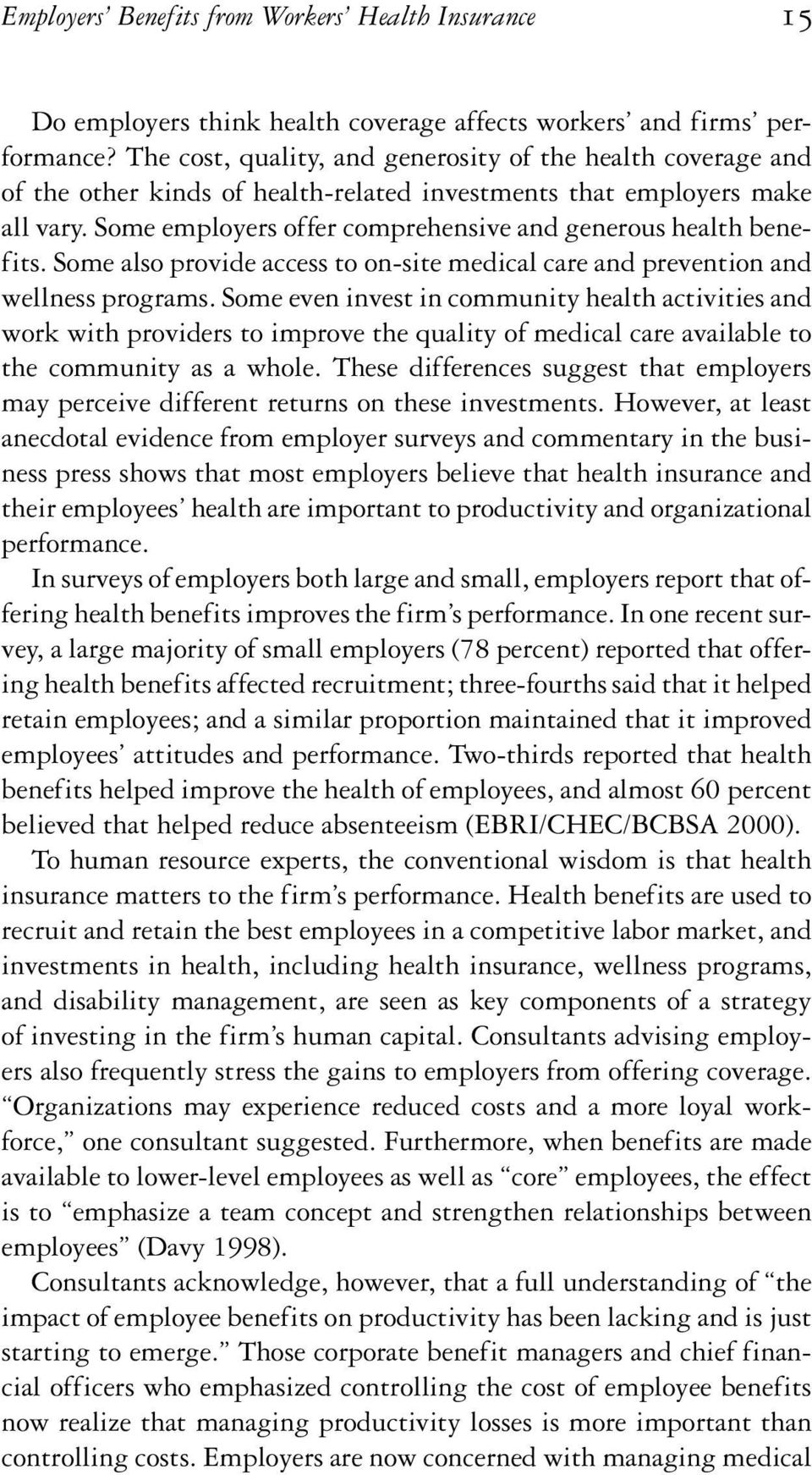 Some employers offer comprehensive and generous health benefits. Some also provide access to on-site medical care and prevention and wellness programs.