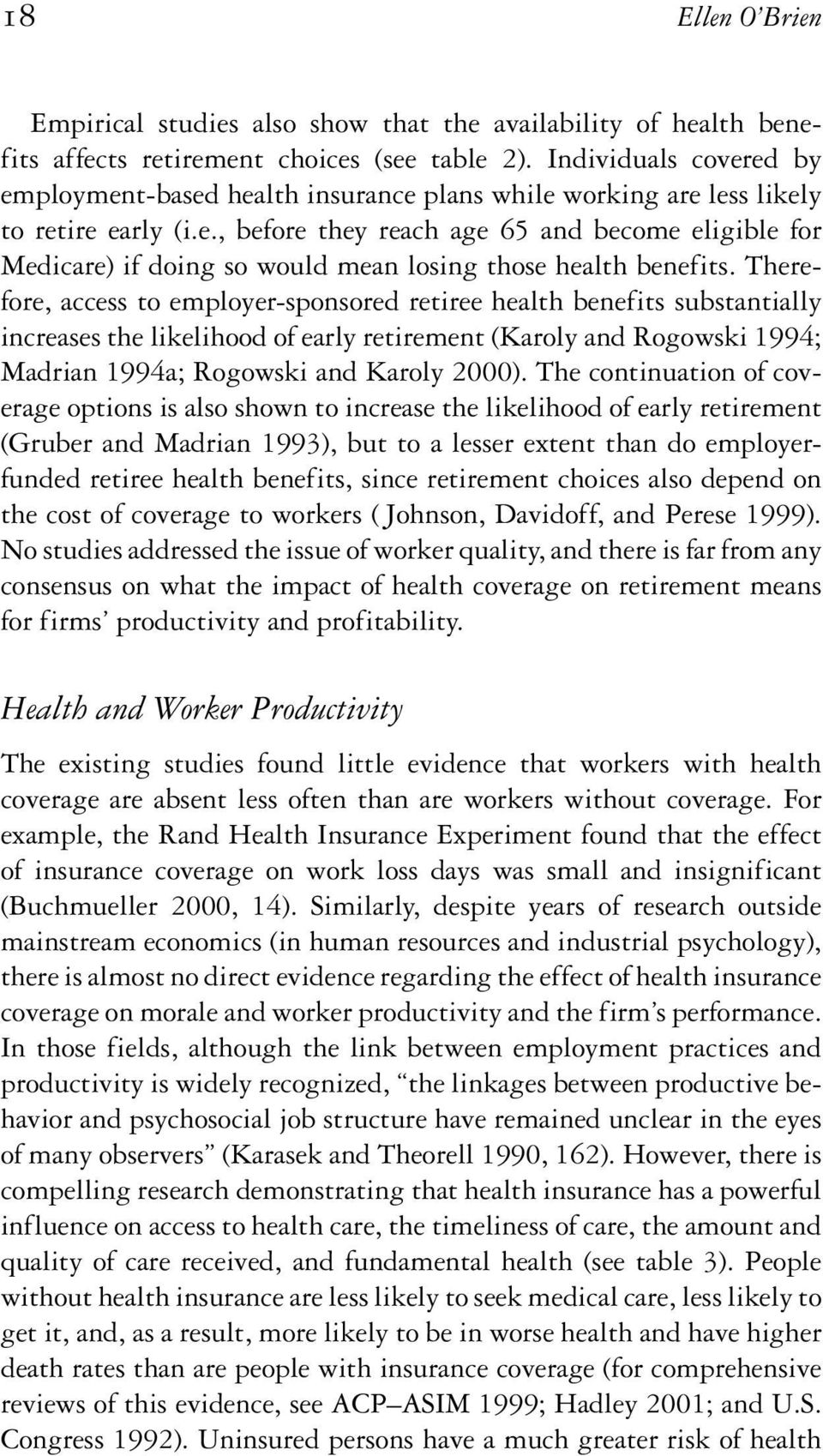 Therefore, access to employer-sponsored retiree health benefits substantially increases the likelihood of early retirement (Karoly and Rogowski 1994; Madrian 1994a; Rogowski and Karoly 2000).