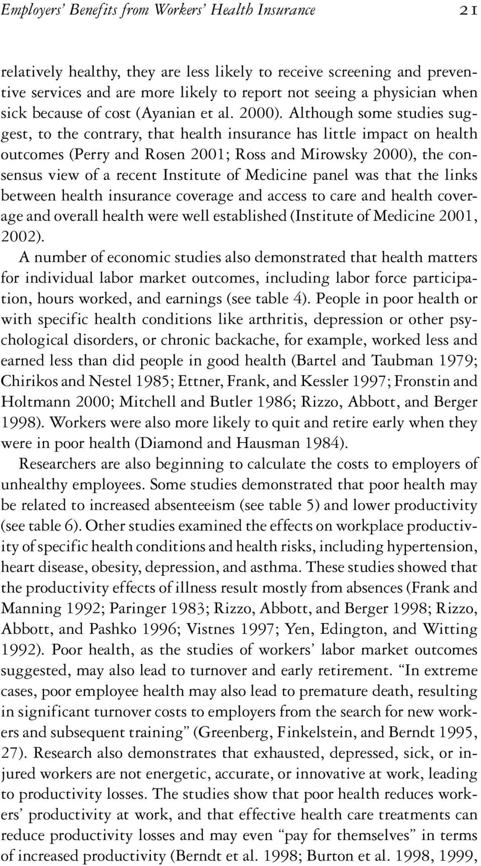 Although some studies suggest, to the contrary, that health insurance has little impact on health outcomes (Perry and Rosen 2001; Ross and Mirowsky 2000), the consensus view of a recent Institute of