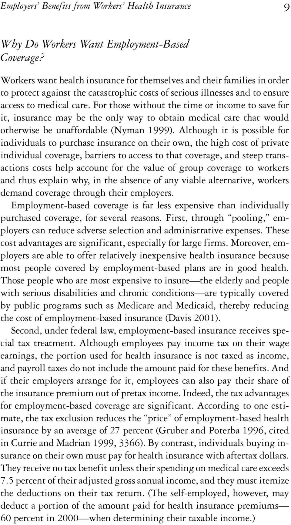 For those without the time or income to save for it, insurance may be the only way to obtain medical care that would otherwise be unaffordable (Nyman 1999).