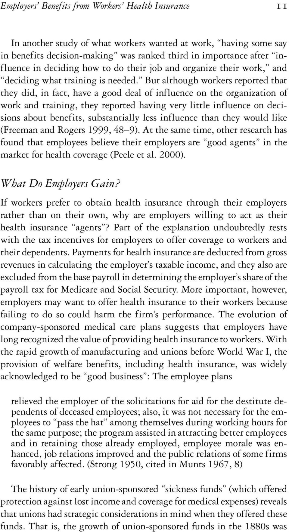 But although workers reported that they did, in fact, have a good deal of influence on the organization of work and training, they reported having very little influence on decisions about benefits,