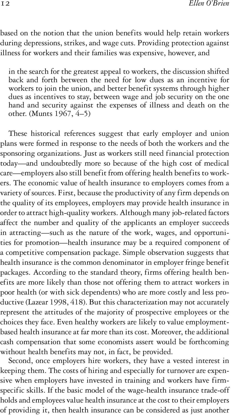 need for low dues as an incentive for workers to join the union, and better benefit systems through higher dues as incentives to stay, between wage and job security on the one hand and security