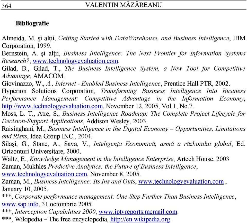 , The Business Intelligence System, a New Tool for Competitive Advantage, AMACOM. Giovinazzo, W., A., Internet - Enabled Business Intelligence, Prentice Hall PTR, 2002.