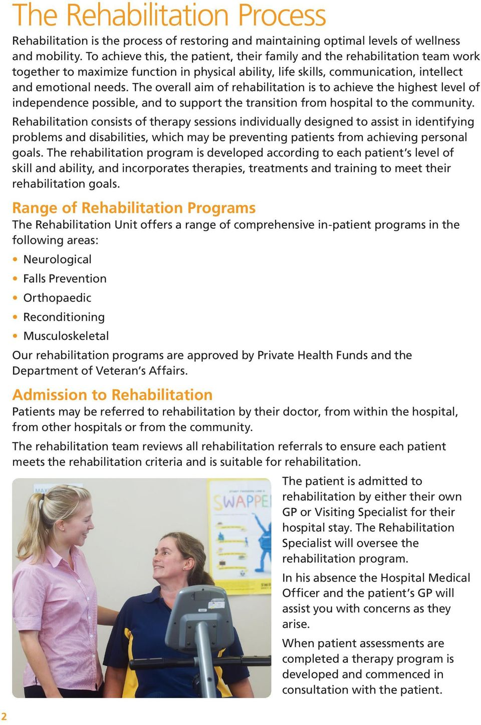 The overall aim of rehabilitation is to achieve the highest level of independence possible, and to support the transition from hospital to the community.