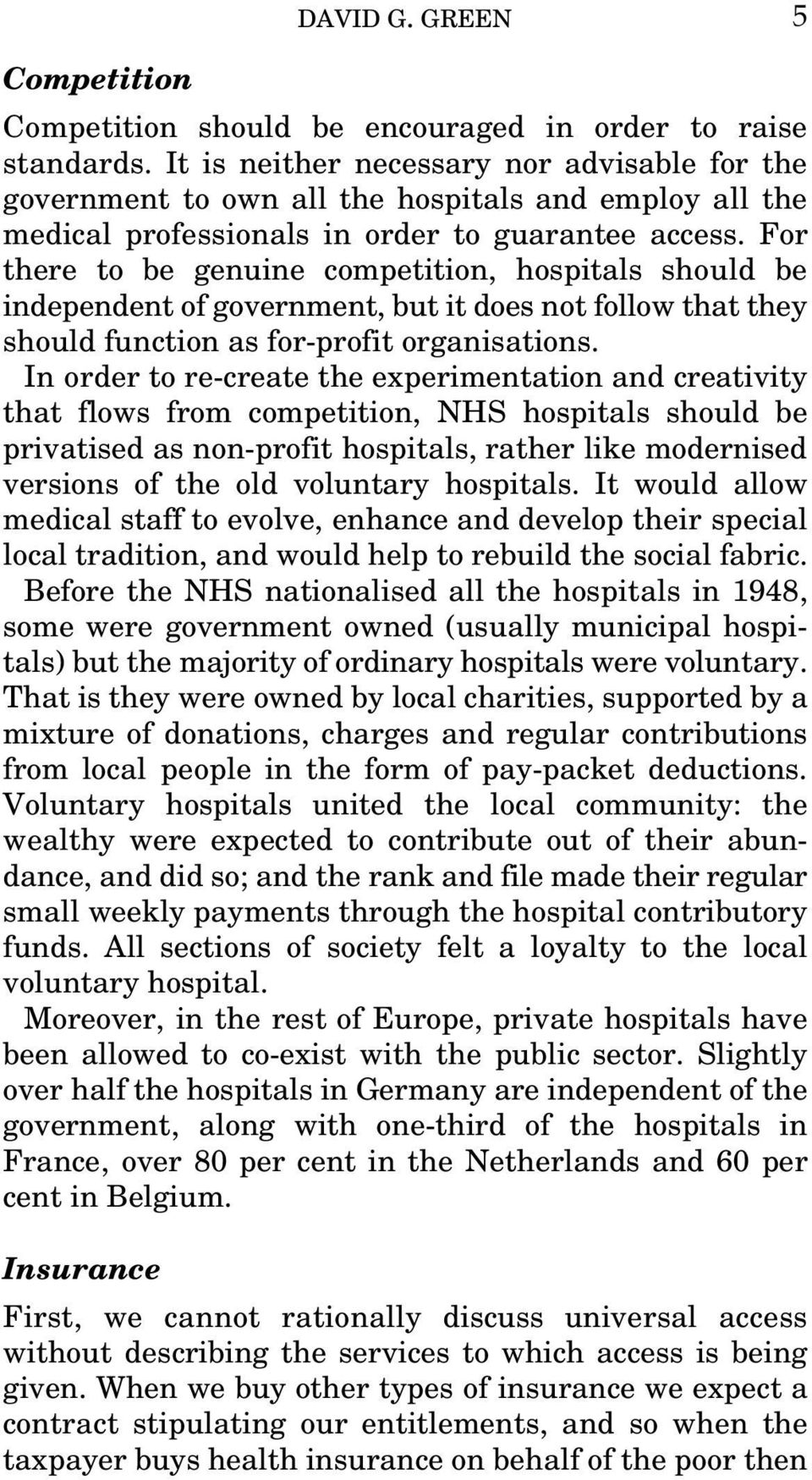 For there to be genuine competition, hospitals should be independent of government, but it does not follow that they should function as for-profit organisations.
