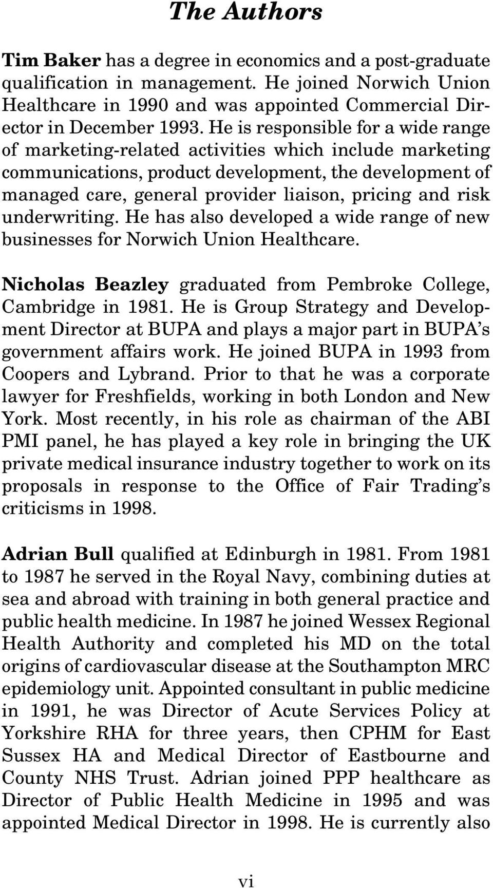 risk underwriting. He has also developed a wide range of new businesses for Norwich Union Healthcare. Nicholas Beazley graduated from Pembroke College, Cambridge in 1981.