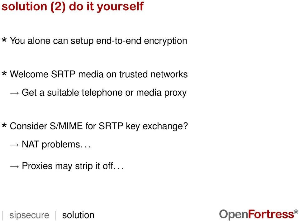 telephone or media proxy Consider S/MIME for SRTP key exchange?