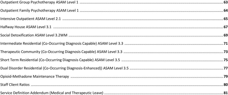 3... 73 Short Term Residential (Co-Occurring Diagnosis Capable) ASAM Level 3.5... 75 Dual Disorder Residential (Co-Occurring Diagnosis-Enhanced)) ASAM Level 3.5... 77 Opioid-Methadone Maintenance Therapy.