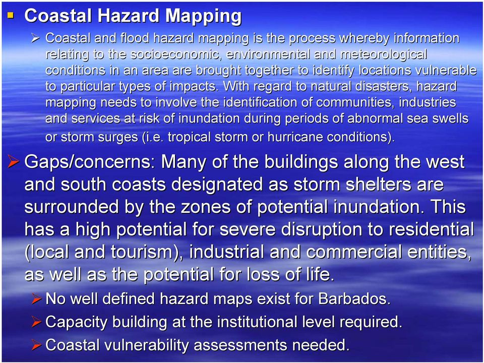 With regard to natural disasters,, hazard mapping needs to involve the identification of communities, industries and services at risk of inundation during periods of abnormal sea a swells or storm