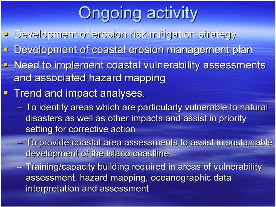 To identify areas which are particularly vulnerable to natural disasters as well as other impacts and assist in priority setting for corrective action