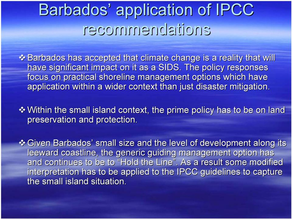 Within the small island context, the prime policy has to be on land l preservation and protection.