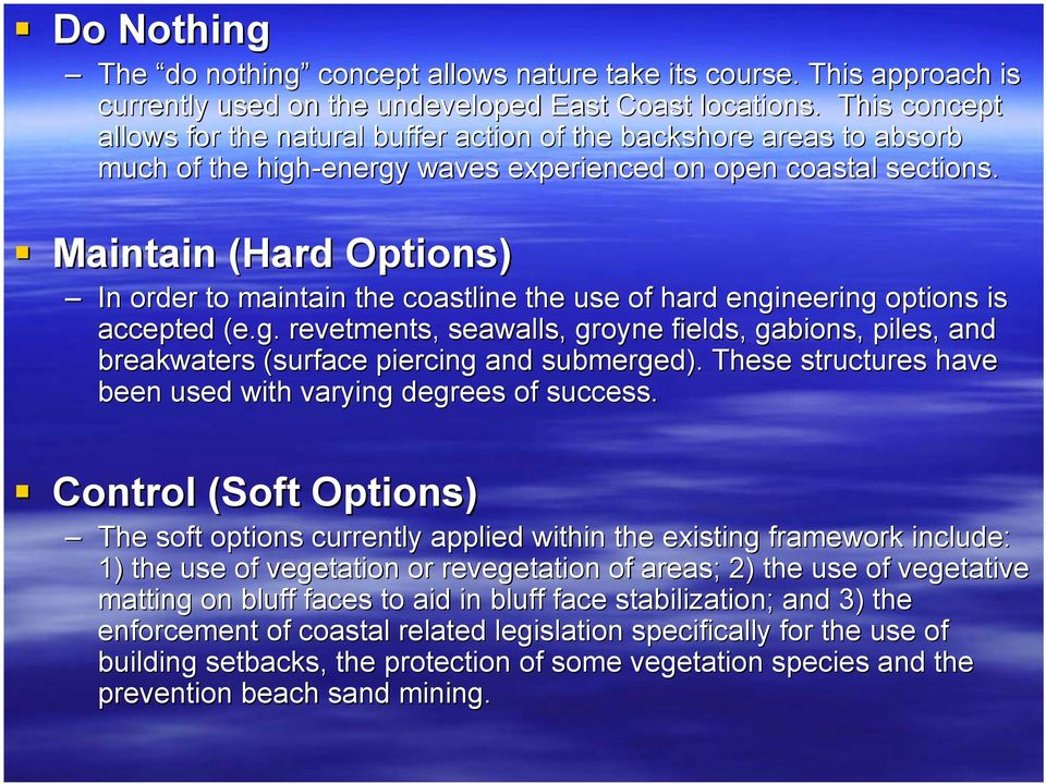 Maintain (Hard Options) In order to maintain the coastline the use of hard engineering options o is accepted (e.g. revetments, seawalls, groyne fields, gabions, piles, and breakwaters (surface piercing and submerged).