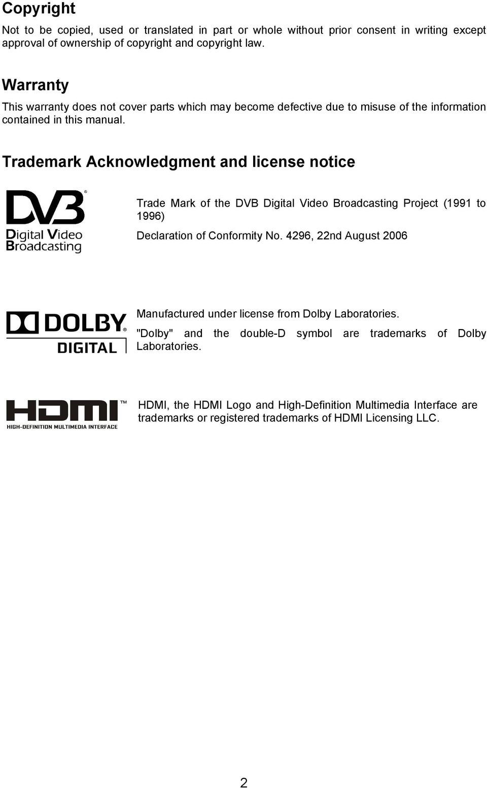 Trademark Acknowledgment and license notice Trade Mark of the DVB Digital Video Broadcasting Project (1991 to 1996) Declaration of Conformity No.