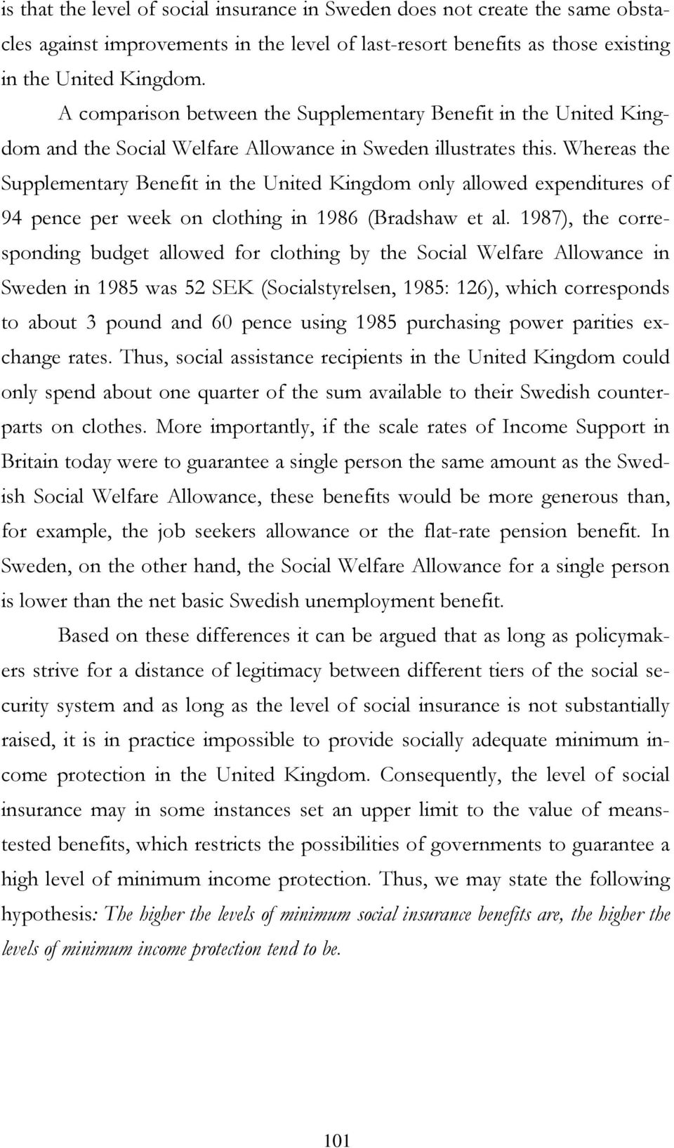Whereas the Supplementary Benefit in the United Kingdom only allowed expenditures of 94 pence per week on clothing in 1986 (Bradshaw et al.