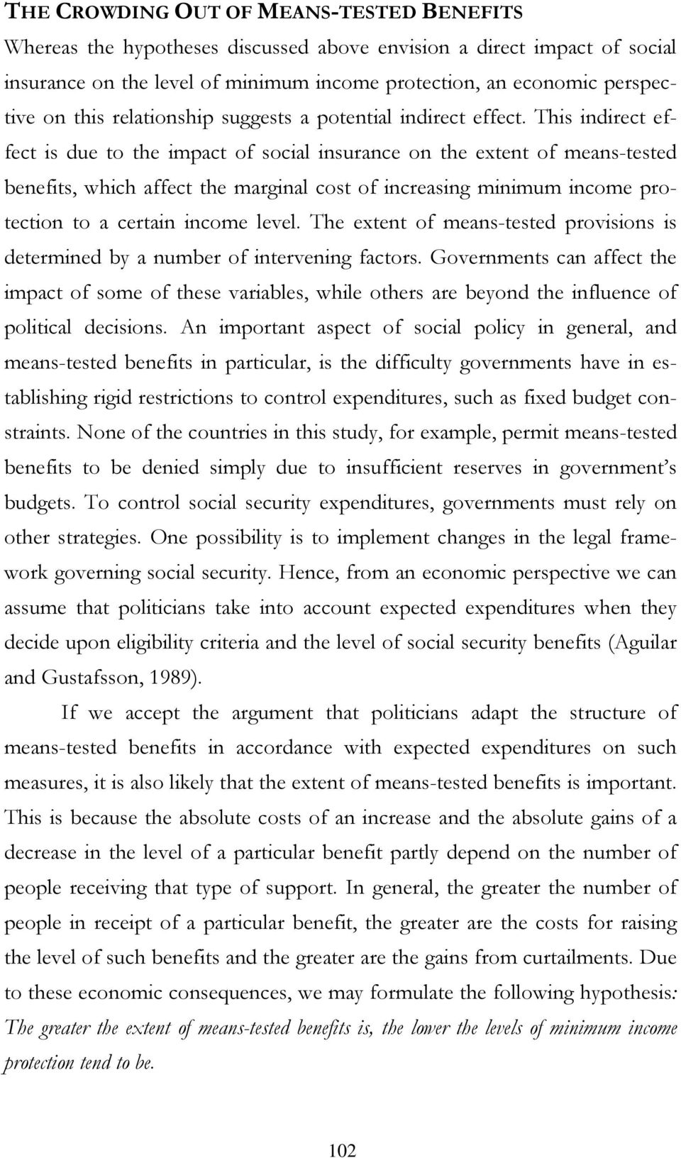 This indirect effect is due to the impact of social insurance on the extent of means-tested benefits, which affect the marginal cost of increasing minimum income protection to a certain income level.
