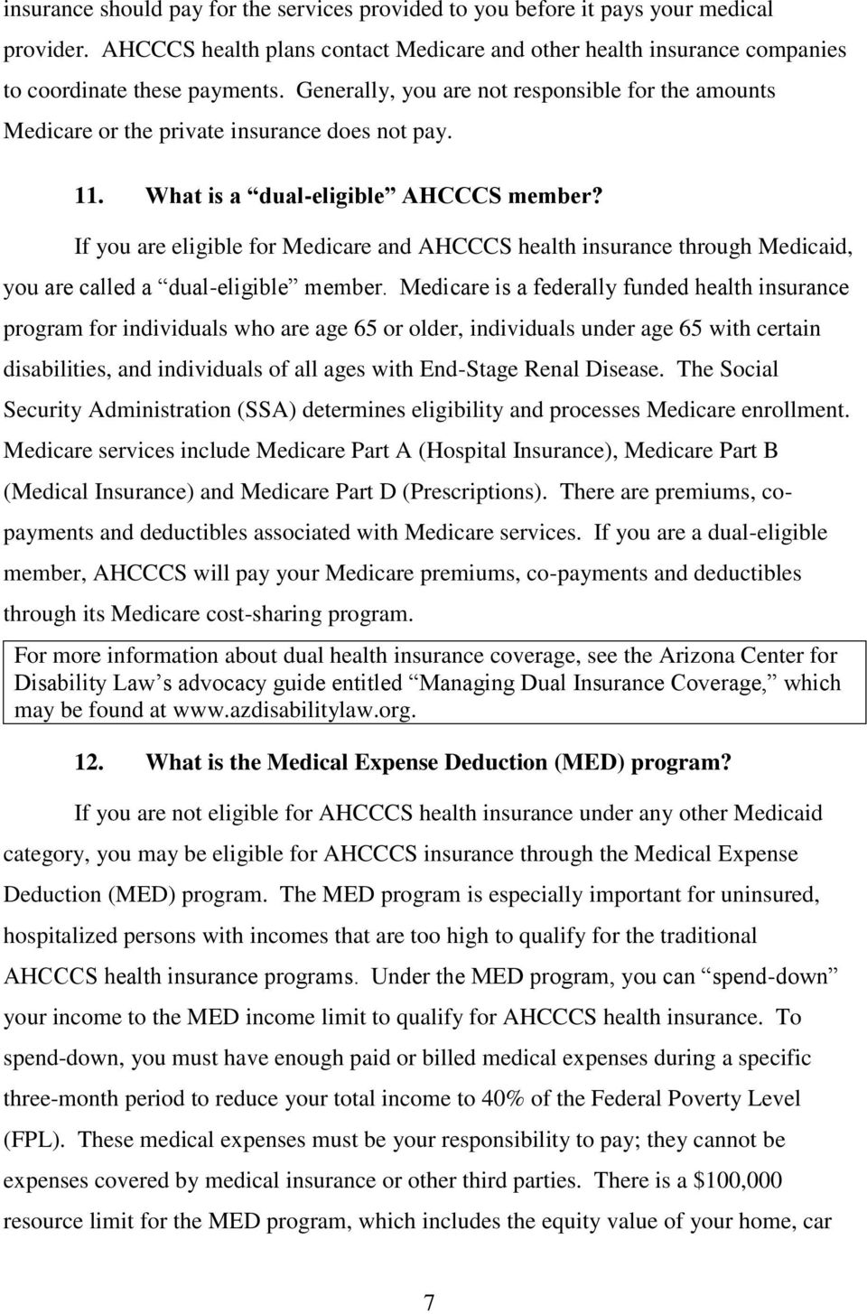 If you are eligible for Medicare and AHCCCS health insurance through Medicaid, you are called a dual-eligible member.