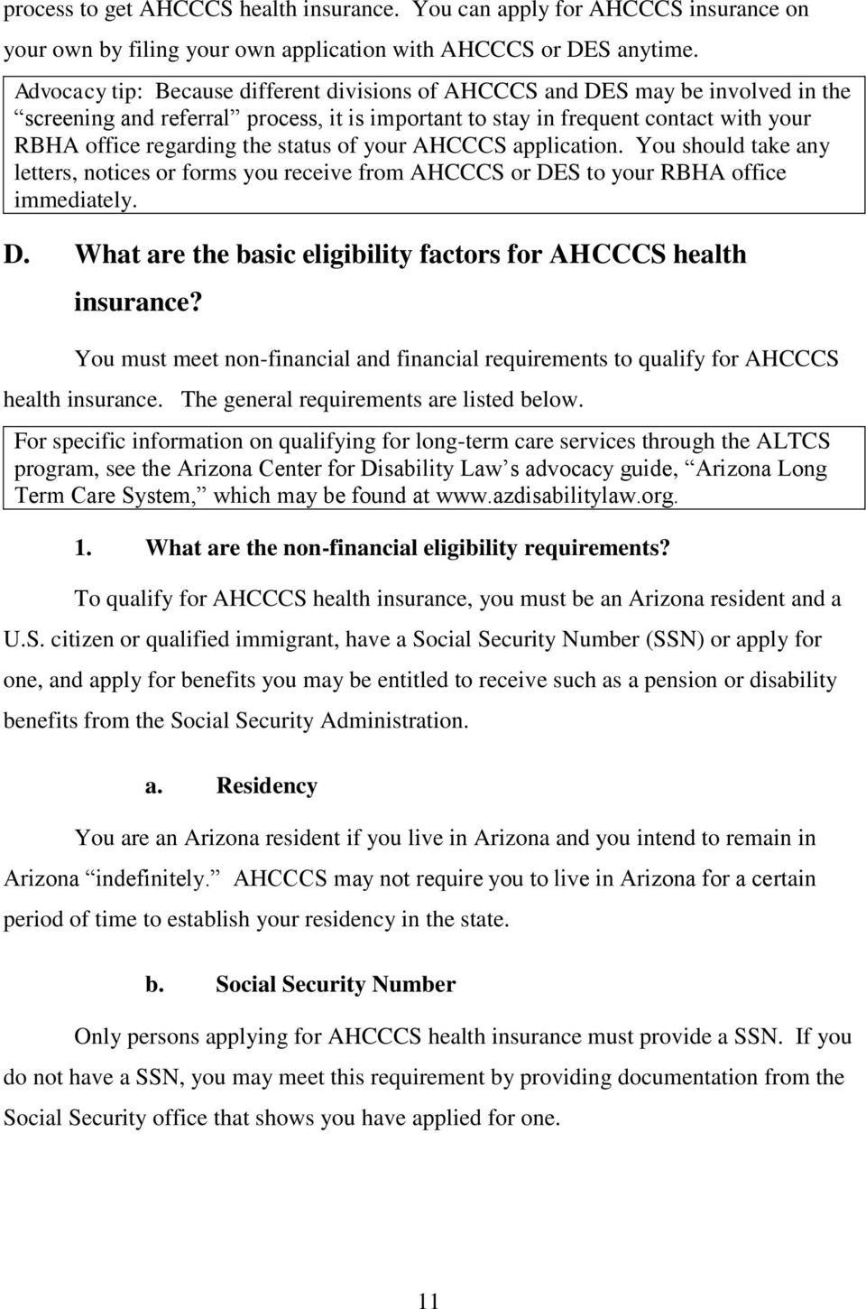 status of your AHCCCS application. You should take any letters, notices or forms you receive from AHCCCS or DES to your RBHA office immediately. D. What are the basic eligibility factors for AHCCCS health insurance?