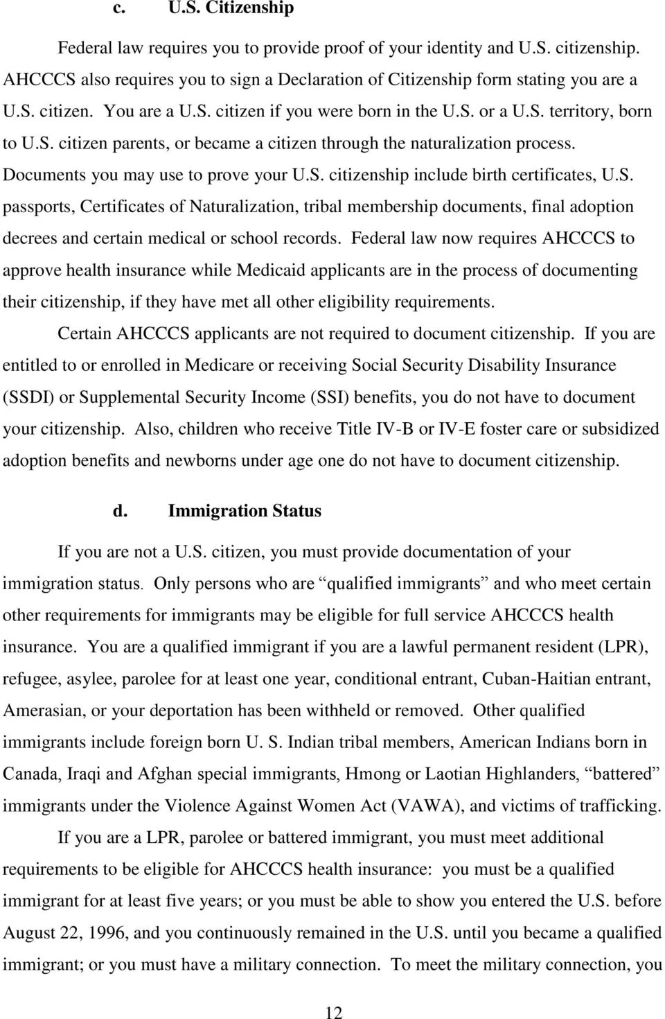 S. passports, Certificates of Naturalization, tribal membership documents, final adoption decrees and certain medical or school records.