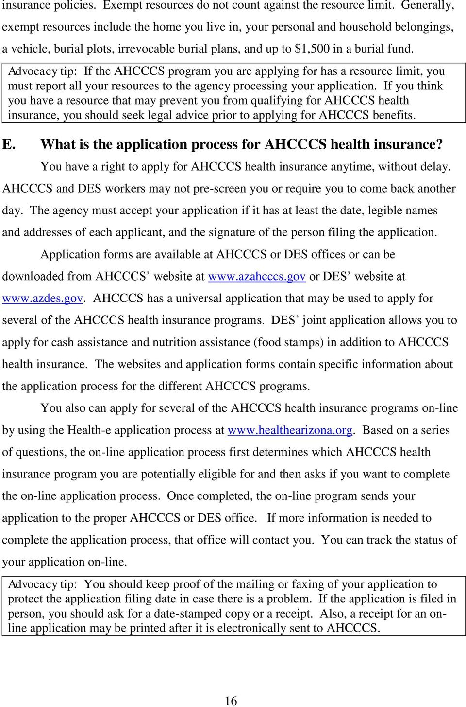 Advocacy tip: If the AHCCCS program you are applying for has a resource limit, you must report all your resources to the agency processing your application.