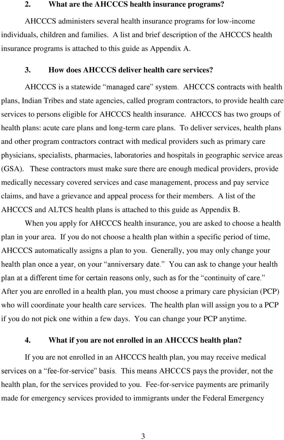 AHCCCS is a statewide managed care system.