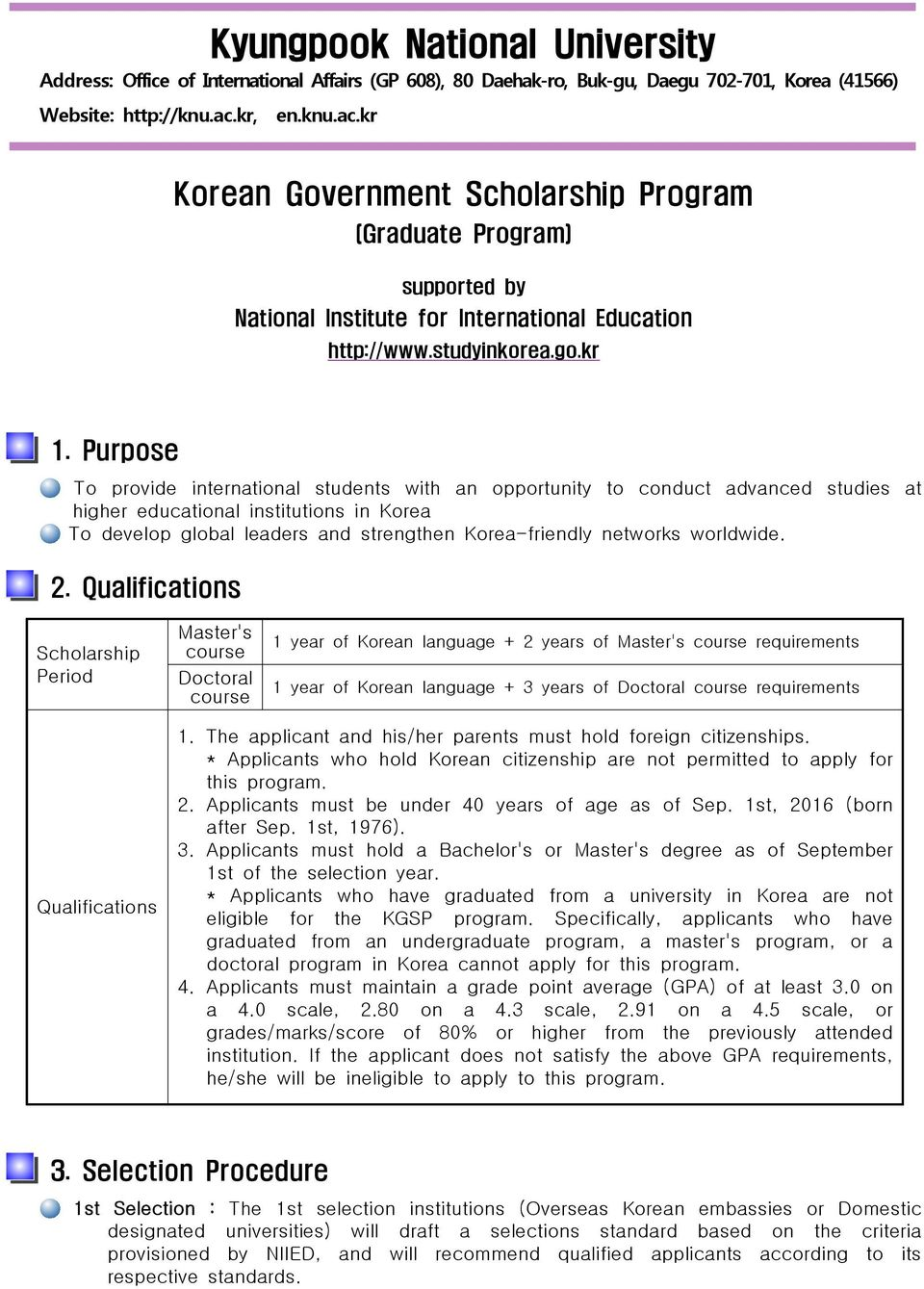 Purpose To provide international students with an opportunity to conduct advanced studies at higher educational institutions in Korea To develop global leaders and strengthen Korea-friendly networks