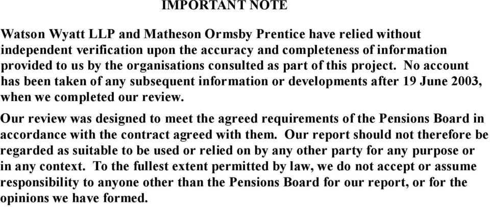 Our review was designed to meet the agreed requirements of the Pensions Board in accordance with the contract agreed with them.