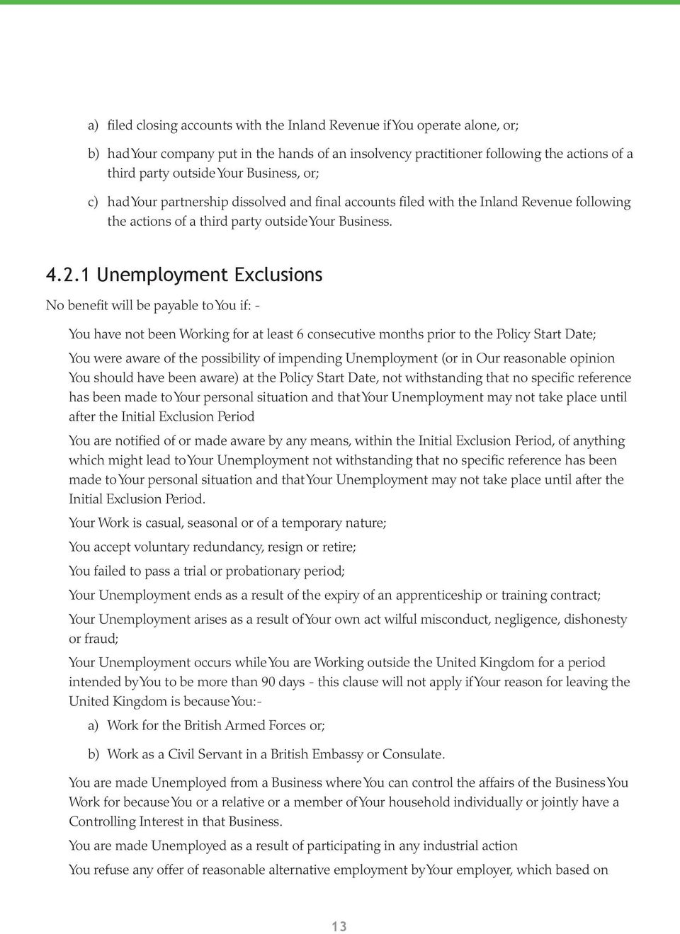 1 Unemployment Exclusions No benefit will be payable to You if: - You have not been Working for at least 6 consecutive months prior to the Policy Start Date; You were aware of the possibility of